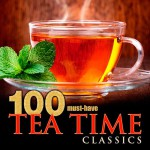 100 Must-Have Tea Time Classics (2015)